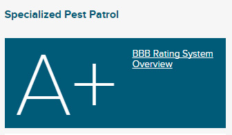 Pest Control Company Specialized Pest Patrol has a A+ rating on the Better Business Bureau